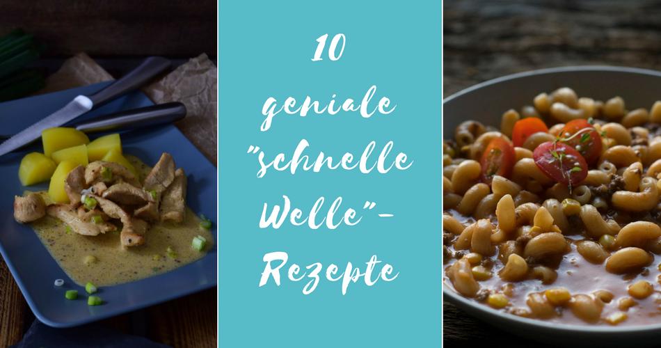 Best Of: 10 geniale schnelle Welle Rezepte