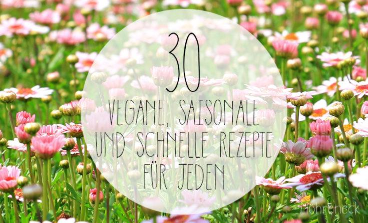 30 vegane, saisonale und schnelle Rezepte für jeden